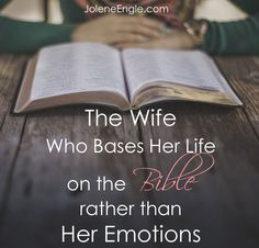 The Wife Who Bases Her Life on the Bible rather than Her Emotions by Jolene Engle .no, Romantikk, Kjærlighet, Love, Romance Godly Wife, Godly Marriage, Godly Woman, Love And Marriage, Virtuous Woman, Successful Marriage, Marriage Tips, Happy Marriage, Christian Marriage Advice