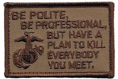 Patch Squad Men's Be Polite [...] but Plan To Kill Everyone You Meet - James Mattis Military Morale Patch