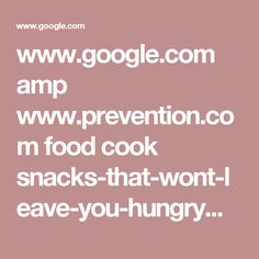 www.google.com amp www.prevention.com food cook snacks-that-wont-leave-you-hungry%3Famp