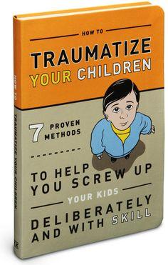 Hehe...ThinkGeek :: How to Traumatize Your Children
