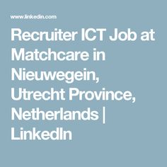 Recruiter ICT Job at Matchcare in Nieuwegein, Utrecht Province, Netherlands | LinkedIn