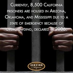 Overcrowding of California state prisons was so bad, a state of emergency was declared and our prisoners outsourced.