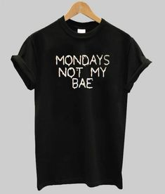 Mondays not my bae T shirt Adult Unisex Size Price: Cute Graphic Tees, Graphic Shirts, First Class Shipping, Mondays, Men And Women, Workout Shirts, Bae, How To Look Better, Hoodie