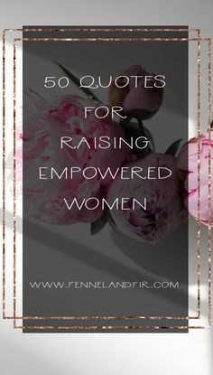 50 Quotes for raising empowered women