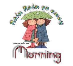 Rainy Good Morning, Good Morning Saturday Images, Good Morning Gif, Good Morning Picture, Morning Pictures, Good Morning Quotes, Rainny Day, Rain Go Away, Going To Rain
