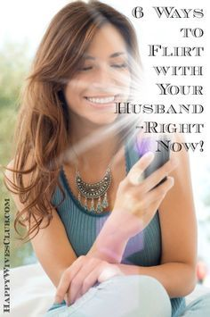 6 Ways to Flirt with Your Husband–Right Now! - #Marriage