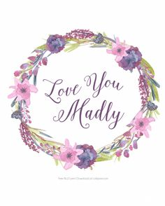 "FREE ""Love You Madly"" 8x10 watercolor print!  via LollyJane.com"