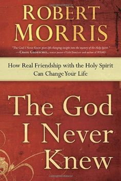 The God I Never Knew: How Real Friendship with the Holy Spirit Can Change Your Life:Amazon:Books