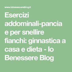 Esercizi addominali-pancia e per snellire fianchi: ginnastica a casa e dieta - Io Benessere Blog