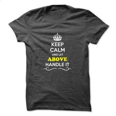 Keep Calm and Let ABOVE Handle it - #black tshirt #hipster tshirt. I WANT THIS => https://www.sunfrog.com/Hunting/Keep-Calm-and-Let-ABOVE-Handle-it.html?68278