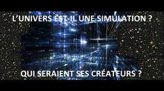 NOTRE UNIVERS EST-IL UNE SIMULATION ? QUI  SERAIENT SES CRÉATEURS?