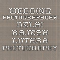 Wedding Photographers Delhi - Rajesh Luthra Photography