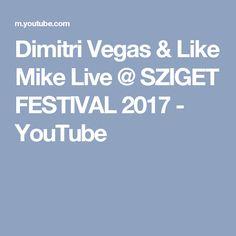Dimitri Vegas & Like Mike Live @ SZIGET FESTIVAL 2017 - YouTube