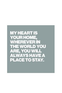 MY HEART IS YOUR HOME, WHEREVER IN THE WORLD YOU ARE, YOU WILL ALWAYS HAVE A PLACE TO STAY. - Find quotes, relationship advice and gift ideas: Click the picture to see more - Long distance Relationship quotes, LDR quotes