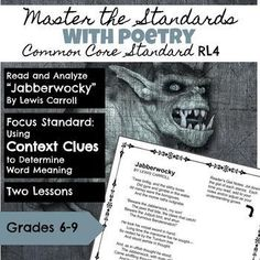 """Students use the fun classic poem """"Jabberwocky"""" to anchor their study of determining the meaning of words using context clues, Common Core Standard RL 4.  This two day lesson for grades 6-9 is anchored with an entry task and exit ticket that asks students to evaluate their understanding of the standard."""