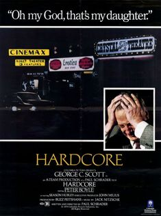 Hardcore (1979) is an amazing film written and directed by Paul Schrader and starring George C. Scott in a powerhouse performance as a father searching for his daughter, who has vanished only to appear in pornographic films