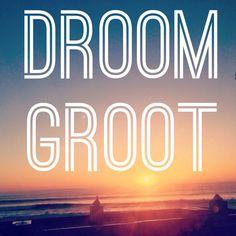DROOM groot  Dream big afrikaans