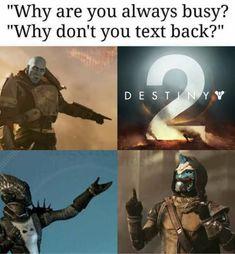 Always playing Destiny.