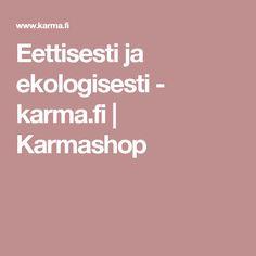 Eettisesti ja ekologisesti - karma.fi | Karmashop