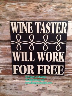 Wine Taster Will Work For Free Wine Sign Wood Sign. 12x12    This is one of many saying available for my custom made signs! This sign measures