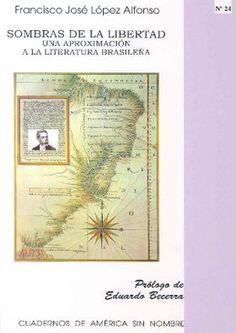Sombras de la libertad : una aproximación a la literatura brasileña / Francisco José López Alfonso ; prólogo de Eduardo Becerra - [Alicante] : Universitat d'Alacant, D.L. 2008