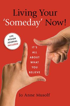 Living Your 'Someday' Now!:It's All about What You Believe