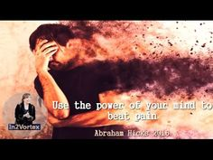 Abraham Hicks 2016 - Use the power of your mind to beat pain #AbrahamHicks #lawofattraction #quotes.