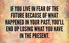 If you live in fear of the future...