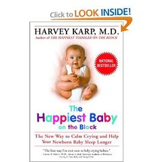 Happiest Baby on the Block- don't need the book, just need to know the 5 S's- Swaddle, Side, Swing, Suck, Shhhhh