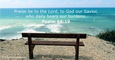 Psalm - Bible verse of the day Scripture Of The Day, Verse Of The Day, Psalm 68 19, Encouraging Bible Quotes, Wonder Quotes, Jesus Is Lord, Jesus Christ, Great Words, Savior