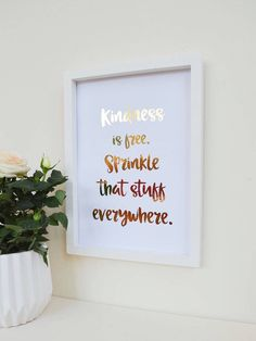 A personal favorite from my Etsy shop https://www.etsy.com/uk/listing/509839878/kindness-is-free-sprinkle-that-stuff