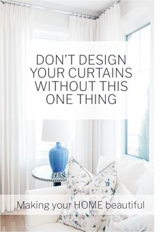 Don't design your curtains without this ONE thing - Making your Home Beautiful