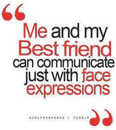 Its true sometimes my BFF & I don't even need to talk because we communicate through face expressions. Silly truths of best friends. Bff Quotes, Best Friend Quotes, Cute Quotes, Friendship Quotes, Great Quotes, Quotes To Live By, Funny Quotes, Inspirational Quotes, Qoutes