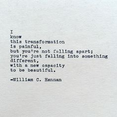 You're not falling apart, you are just falling into something different, with a new capacity to be beautiful. #quote #inspiration