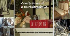 great blog by a woman who is a force to be reckoned with!  ------  Confessions of a Curbshopaholic: The Trials & Tribulations of An Addicted Repurposer