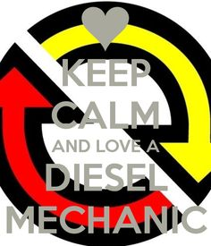KEEP CALM AND LOVE A DIESEL MECHANIC - KEEP CALM AND CARRY ON ...