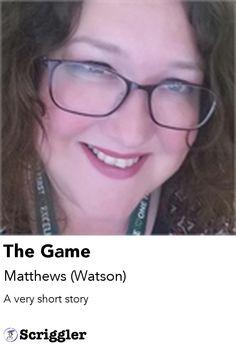 The Game by Matthews (Watson) https://scriggler.com/detailPost/story/30795