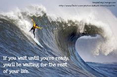 Don't Wait Until You're Ready