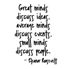 """Ideas. I love getting crazy over ideas. But what you know what's better than discussing ideas? Implementing them and turning them into reality. I'm going to add one more line to Eleanor Roosevelt's quote if I may...""""INCREDIBLE minds execute ideas."""""""