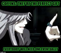 A Bad Gift Idea, Courtesy of Undertaker | COFFINS: THEY'RE THE PERFECT GIFT EVERYBODY WILL NEED ONE EVENTUALLY | image tagged in my point - undertaker black butler,coffin,gift,undertaker,black butler,kuroshitsuji | made w/ Imgflip meme maker