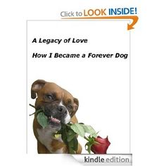 A Legacy of Love - How I Became a Forever Dog by Diane O'Neil