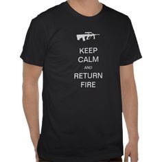 SOLD! Keep Calm and Return Fire t-Shirt