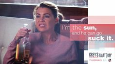 """""""I'm the sun, and he can go suck it."""" Meredith Grey, Grey's Anatomy quotes"""