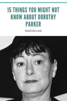 15 things you might not know about Dorothy Parker