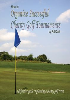 How to Organize Successful Charity Golf Tournaments by Patrick Cash. $3.39