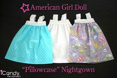 "American Girl Doll ""Pillowcase"" Nightgown (tutorial) - such a cute idea for when you have extra fabric!"