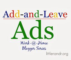 Add and Leave-it Ads - Work @ Home Blogger Series