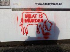 Meat is murder , Go vegan!