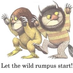 """From """"Where the Wild Things Are"""" by Maurice Sendak. My favorite!"""