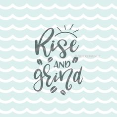Rise and Grind SVG file. Coffee SVG Cricut Explore & More.